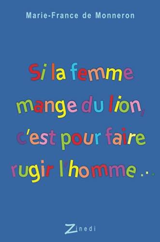 SI LA FEMME MANGE DU LION C'EST POUR FAIRE RUGIR L'HOMME: MONNERON DE MARIE FR