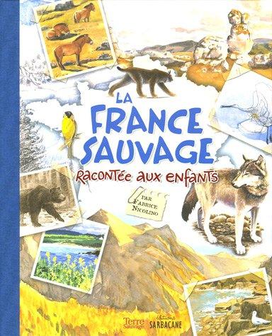 La France sauvage racontée aux enfants: Fabrice Nicolino