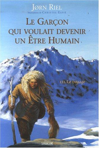 Le garçon qui voulait devenir un être humain, Tome 3 : Le voyage: Christel Espié, Jorn...