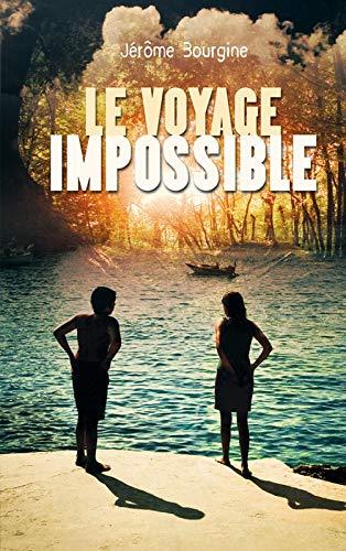 VOYAGE IMPOSSIBLE (LE): BOURGINE J�R�ME