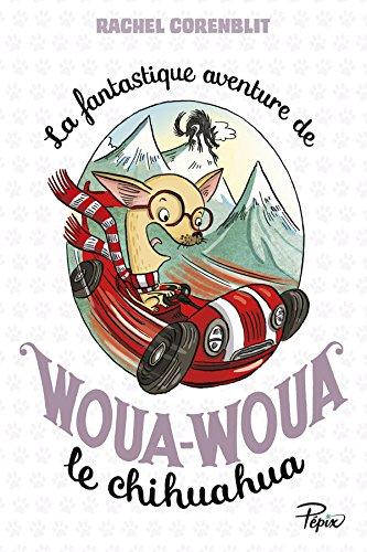 FANTASTIQUE AVENTURE DE WOUA-WOUA LE CHIHUAHUA (LA): CORENBLIT RACHEL