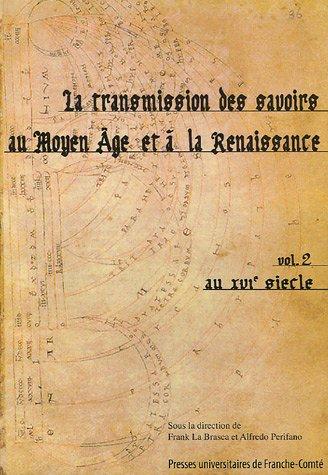 la transmission des savoirs au moyen age et a la renaissance t.2 ; au xvi siecle: Alfredo Perifano