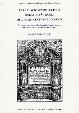 LAS RELACIONES DE SUCESOS RELATO FACTICOS, OFICIALES Y EXTRAORDINARIO S: BEGRAND PATRICK