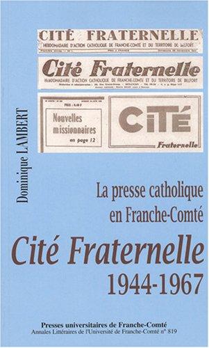 9782848671826: La presse catholique en Franche-Comté : Cité Fraternelle 1944-1967