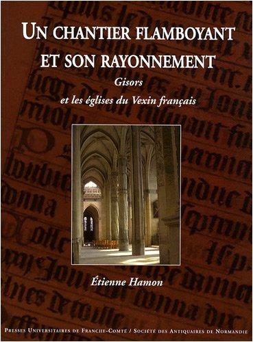 9782848672199: Un chantier flamboyant et son rayonnement : Gisors et les églises du Vexin français