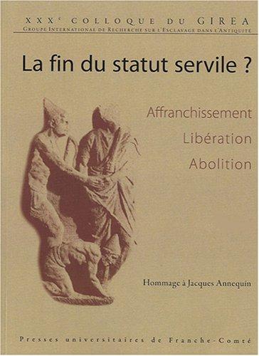 La fin du statut servile ? Affranchissement, Libération, Abolition.) : 30e Colloque du GIREA...