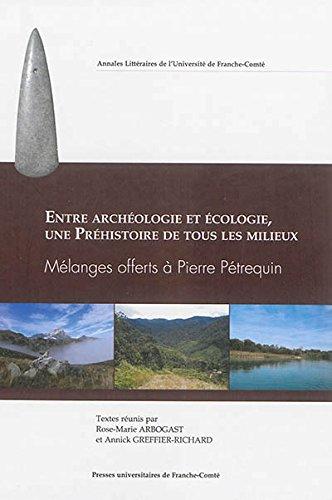 9782848674797: Entre archéologie et écologie, une préhistoire de tous les milieux : mélanges offerts à Pierre Pétrequin