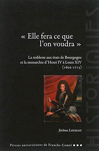 9782848674896: Elle Fera Ce Que l'on Voudra . la Noblesse aux Etats de Bourgogne et la Monarchie d'Henri IV a l