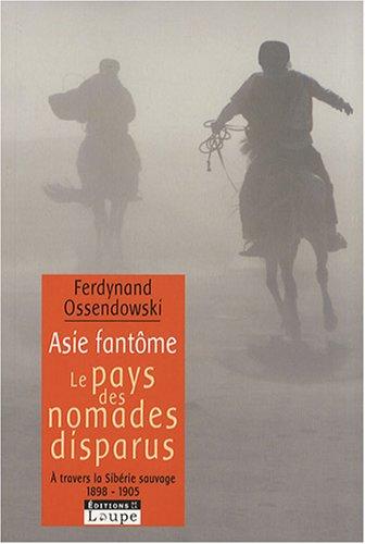 9782848682228: Asie fant�me : Le pays des nomades disparus - A travers la Sib�rie sauvage 1898-1905 (grands caract�res)