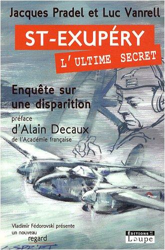 9782848682426: Saint-Exupéry, l'ultime secret : Enquête sur une disparition