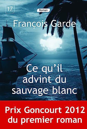 9782848684178: Ce qu'il advint du sauvage blanc (Prix Goncourt du premier roman 2012)