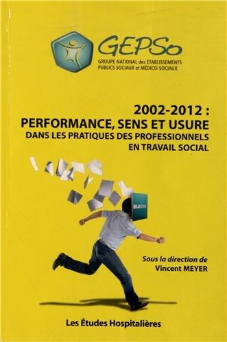 9782848744049: 2002-2012 : performance, sens et usure dans les pratiques des professionnels en travail social