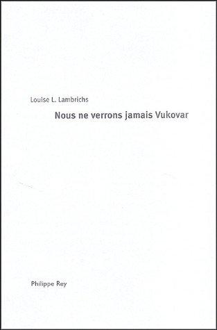 Nous ne verrons jamais Vukovar: Lambrichs, Louise L.