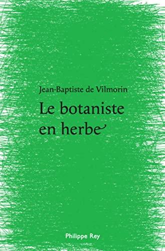 Botaniste en herbe (Le): Vilmorin, Jean-Baptiste de