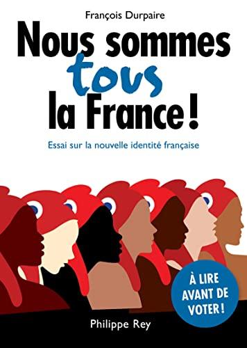 Nous sommes tous la France!: Durpaire, Fran�ois