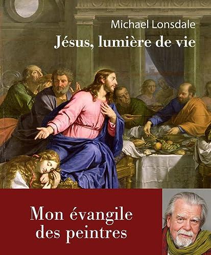 9782848764207: Jésus, lumière de la vie : Mon évangile des peintres