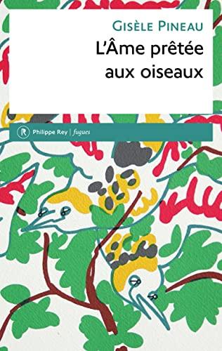 Âme prêtée aux oiseaux (L'): Pineau, Gis�le