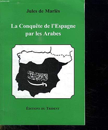 LA CONQUETE DE L'ESPAGNE PAR LES ARABES: MARLES JULES DE