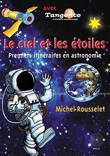 9782848840277: Le ciel et les étoiles : Premiers itinéraires en astronomie