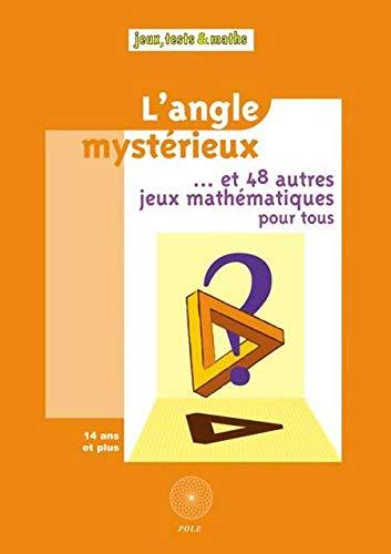 9782848840284: l'angle mysterieux et... 48 autres jeux mathematiques pour tous