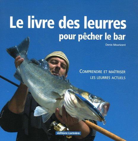 le livre des leurres pour pecher le bar: Denis Mourizard