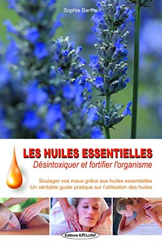 9782848910437: Les huiles essentielles : Désintoxiquer et fortifier l'organisme