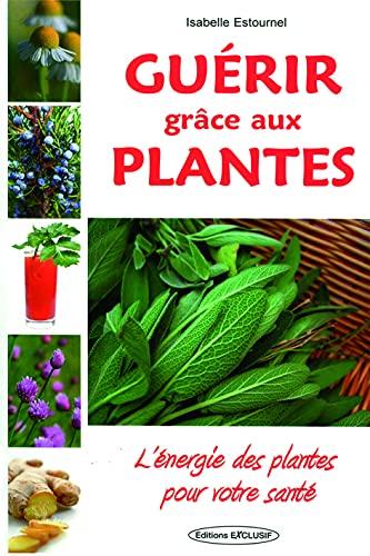 9782848910536: Gu�rir gr�ce aux Plantes
