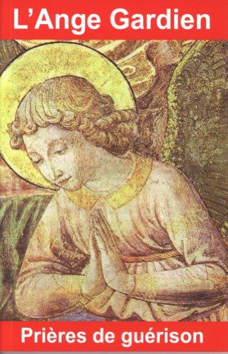 9782848910963: l'ange gardien, prières de guérison