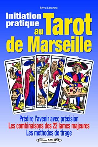 INITIATION PRATIQUE AU TAROT DE MARSEILL: LACOMBE SYLVIE - NED