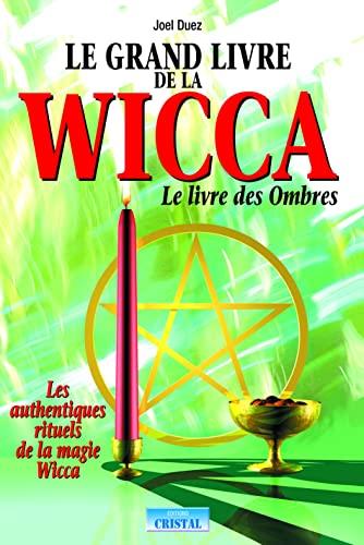 Le grand livre de la Wicca : Joël Duez