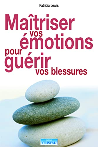 9782848950143: Maîtriser vos émotions pour guérir vos blessures (French Edition)