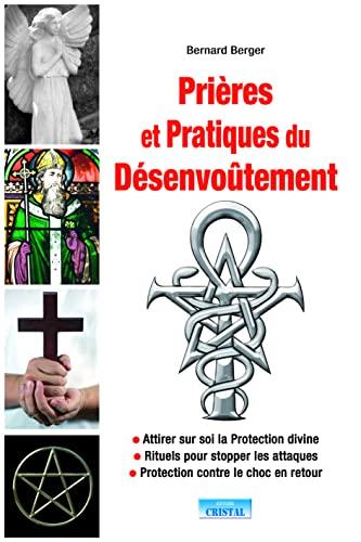 PRIERES ET PRATIQUES DU DESENVOUTEMENT: BERGER BERNARD