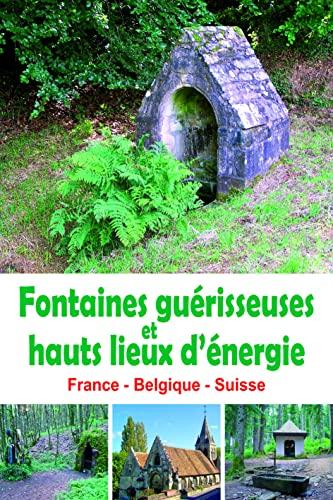 9782848950648: Fontaines guérisseuses et hauts lieux d'énergie