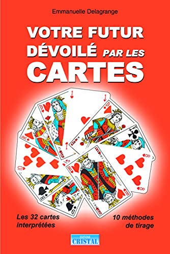9782848950860: Votre futur Dévoilé par les Cartes - Interprétation des 32 cartes - 10 méthodes de tirage