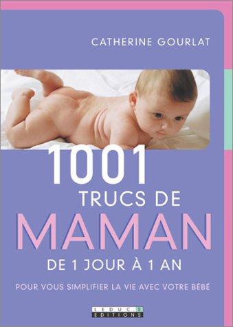 9782848990231: 1001 trucs de maman : De 1 jour à 1 an - Pour vous simplifier la vie avec votre bébé