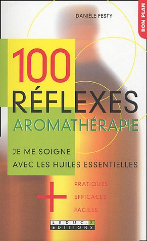 9782848990514: 100 réflexes aromathérapie : Je me soigne avec les huiles essentielles + pratiques, + efficaces, + faciles.