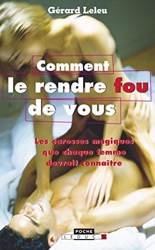 Comment le rendre fou (de vous): Gérard Leleu