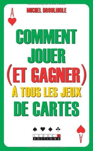 9782848991610: Comment jouer (et gagner) Ã tous les jeux de cartes (French Edition)
