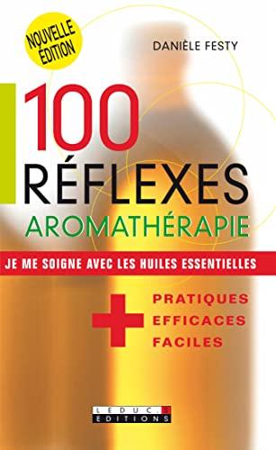 100 REFLEXES AROMATHERAPIE: FESTY DANIELE