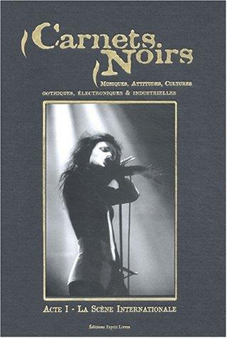 9782849000007: Carnets noirs. Musiques, attitudes, cultures gothiques, électroniques & industrielles, Acte 1, La scène internationale
