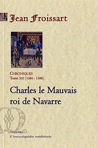 9782849098769: Chroniques : Tome 13, Charles le Mauvais, roi de Navarre (1386-1388)