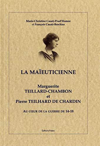 9782849098981: Marguerite Teillard-Chambon et Pierre Teilhard de Chardin au coeur de la guerre 14-18 : La ma�euticienne