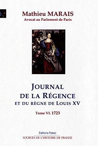 9782849099483: Journal de la Régence et du règne de Louis XV : Tome 6, Janvier-Décembre 1723