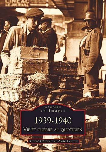 1939-1940 - Vie et guerre au quotidien.: CHIRAULT (Hervé) et Aude LÉVRIER.