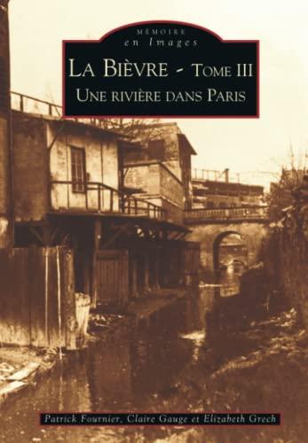 9782849101292: La Bièvre. : T3 : une rivière dans Paris