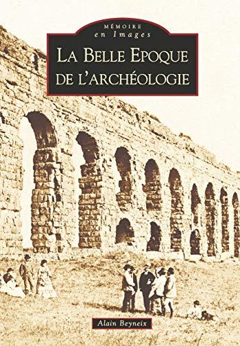 9782849102411: La belle époque de l'archéologie (French Edition)