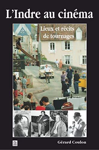 9782849104743: L'Indre au Cinema - Lieux et Recits de Tournages
