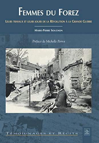 9782849105924: Femmes du Forez - Leurs Travaux et Leurs Jours de la Revolution a la Grande Guerre