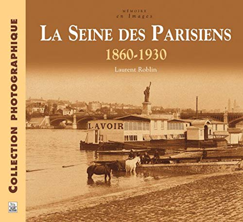9782849108185: La Seine des Parisiens 1860-1930