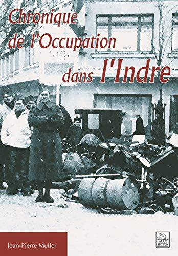 Chronique de l'Occupation Dans l'Indre: Muller, Jean-Pierre